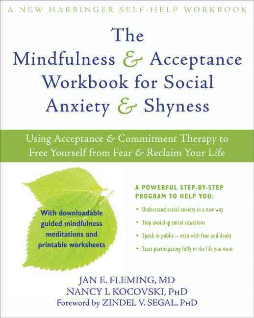 The Mindfulness and Acceptance Workbook for Social Anxiety and Shyness By Fleming, Jan/ Kocovski, Nancy
